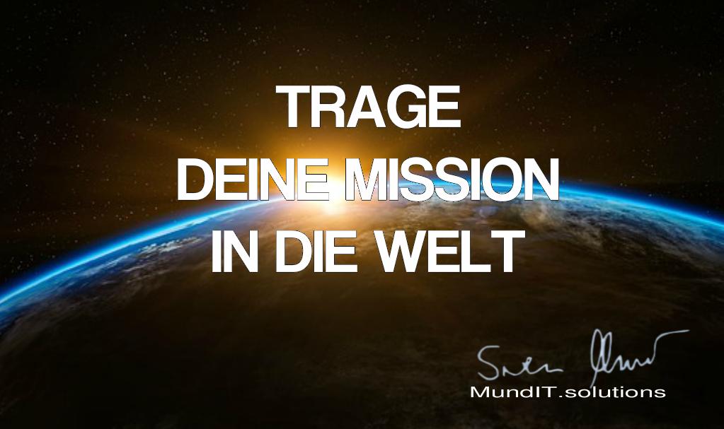 Trage Deine Mission in die Welt
