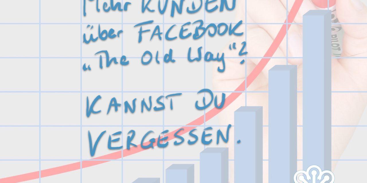 """Mehr Kunden über Facebook """"The Old Way""""?"""